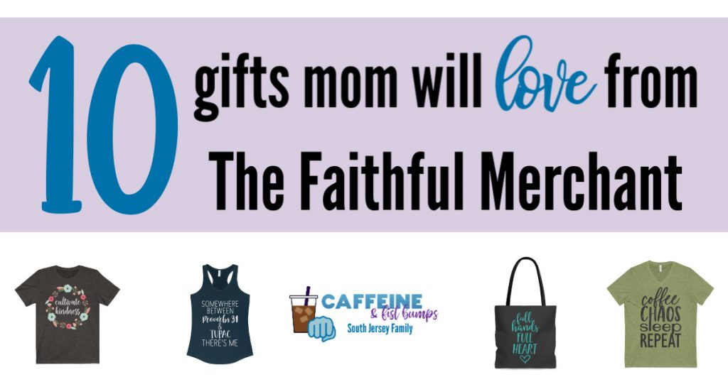 10 gifts mom will love from the faithful merchant mothers day birthday anniversary